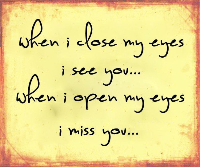 When I Close My Eyes I See You,When I Open My Eyes I Miss You-Sad Miss You Quotes